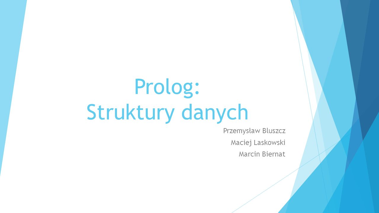 Prolog: Struktury danych Przemysław Bluszcz Maciej Laskowski Marcin Biernat
