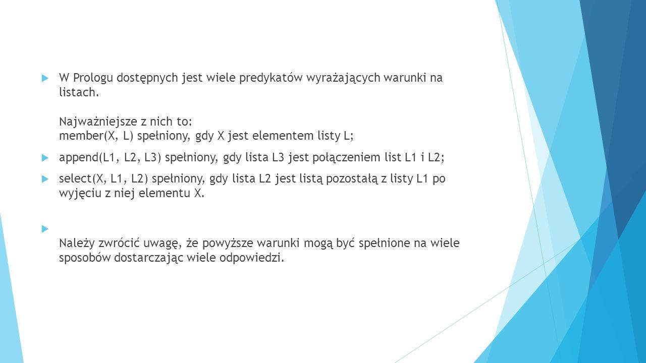  W Prologu dostępnych jest wiele predykatów wyrażających warunki na listach. Najważniejsze z nich to: member(X, L) spełniony, gdy X jest elementem li