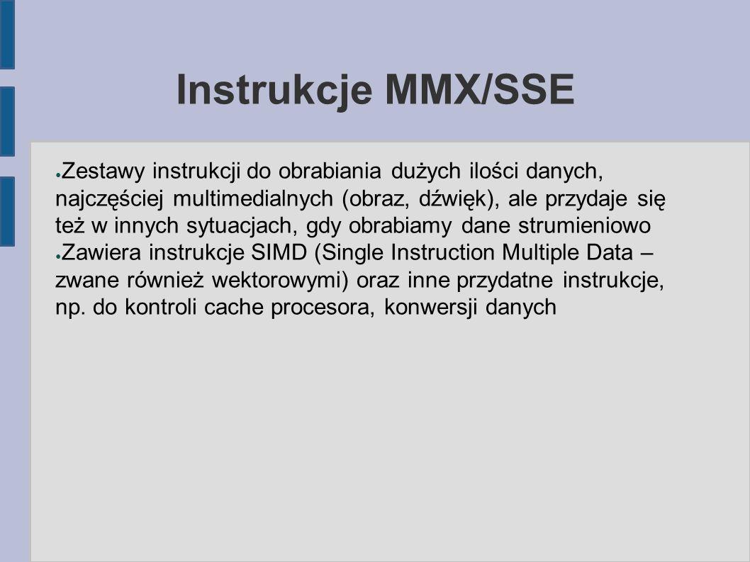 ● Zestawy instrukcji do obrabiania dużych ilości danych, najczęściej multimedialnych (obraz, dźwięk), ale przydaje się też w innych sytuacjach, gdy obrabiamy dane strumieniowo ● Zawiera instrukcje SIMD (Single Instruction Multiple Data – zwane również wektorowymi) oraz inne przydatne instrukcje, np.