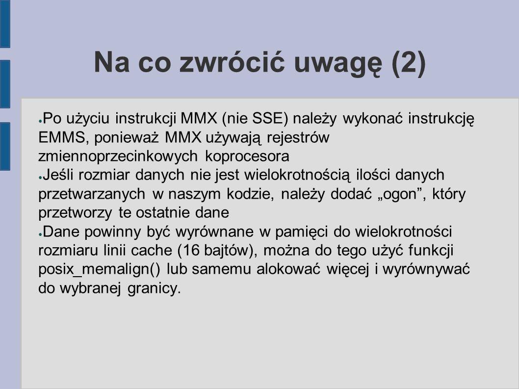 Na co zwrócić uwagę (2) ● Po użyciu instrukcji MMX (nie SSE) należy wykonać instrukcję EMMS, ponieważ MMX używają rejestrów zmiennoprzecinkowych kopro