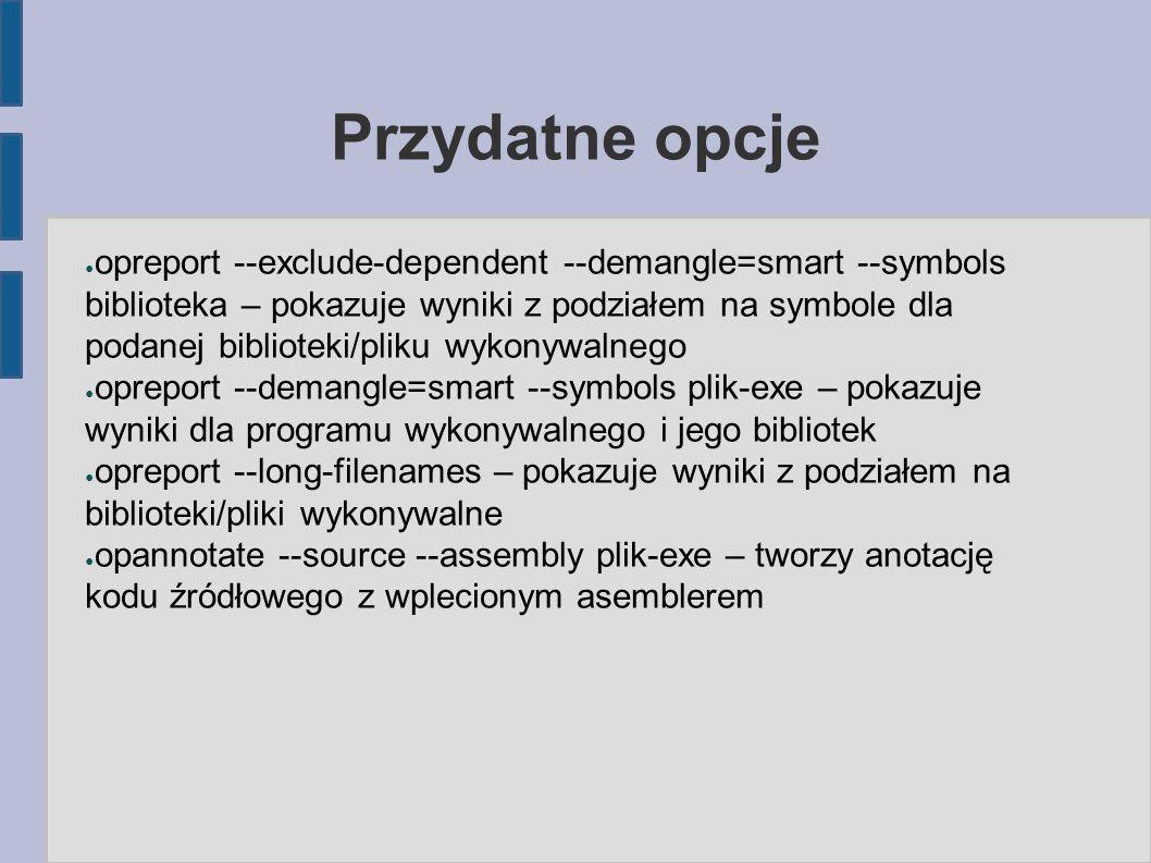 Przydatne opcje ● opreport --exclude-dependent --demangle=smart --symbols biblioteka – pokazuje wyniki z podziałem na symbole dla podanej biblioteki/p