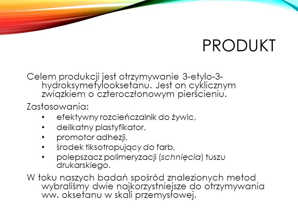 PRODUKT Celem produkcji jest otrzymywanie 3-etylo-3- hydroksymetylooksetanu.