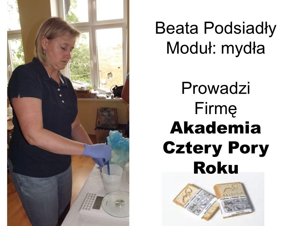 Beata Podsiadły Moduł: mydła Prowadzi Firmę Akademia Cztery Pory Roku