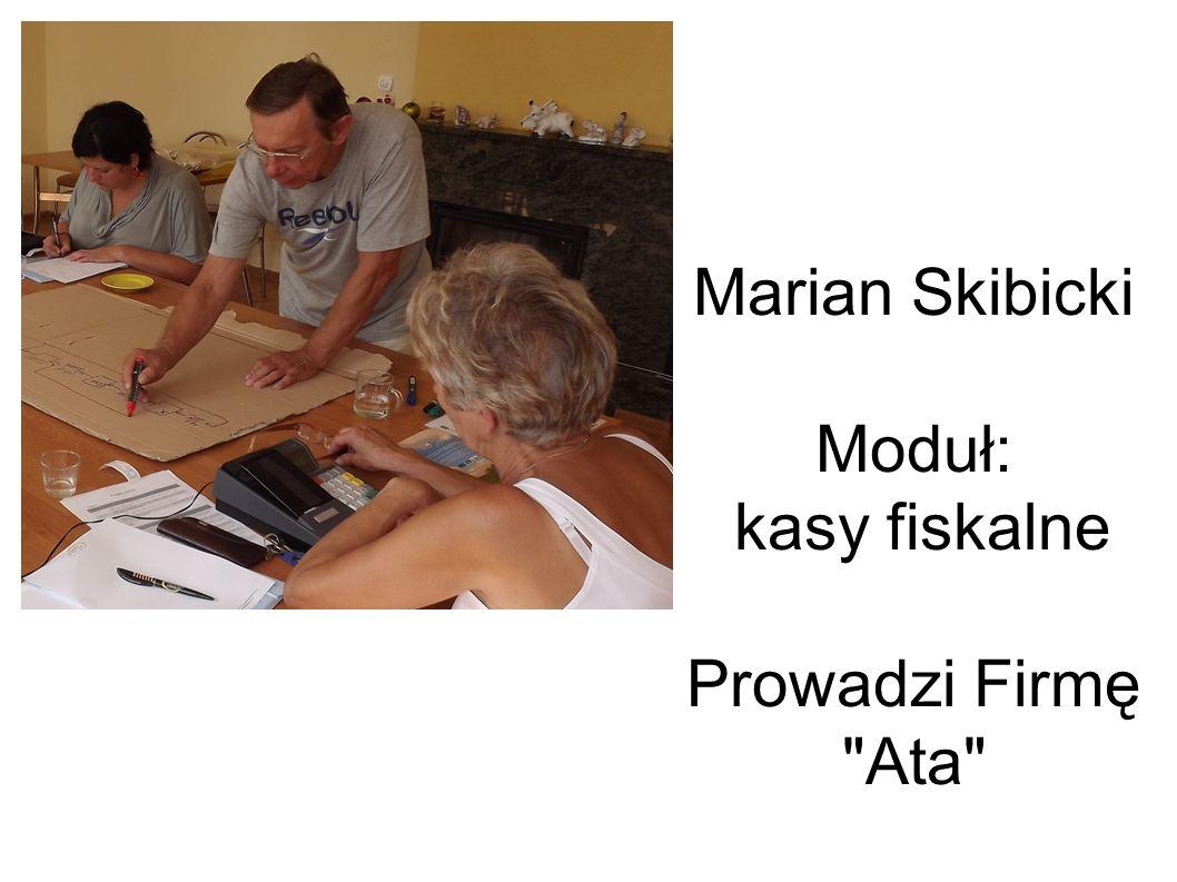 Marian Skibicki Moduł: kasy fiskalne Prowadzi Firmę Ata