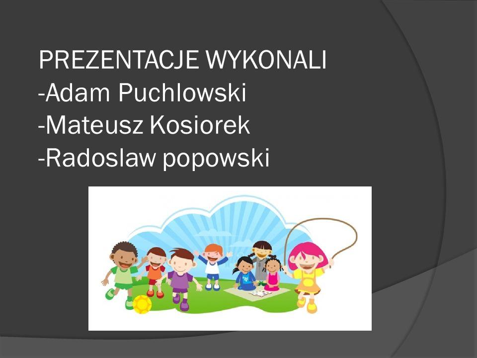 PREZENTACJE WYKONALI -Adam Puchlowski -Mateusz Kosiorek -Radoslaw popowski