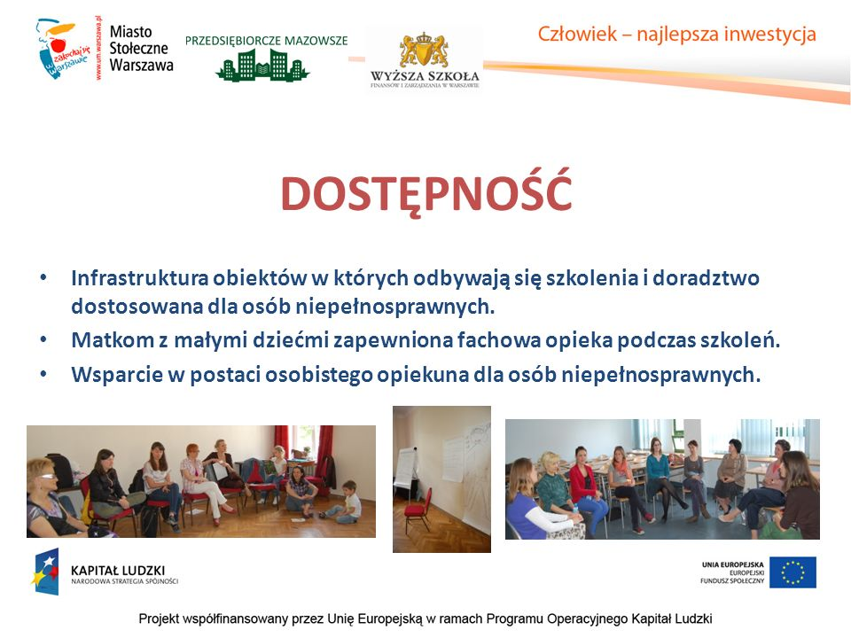 DOSTĘPNOŚĆ Infrastruktura obiektów w których odbywają się szkolenia i doradztwo dostosowana dla osób niepełnosprawnych.