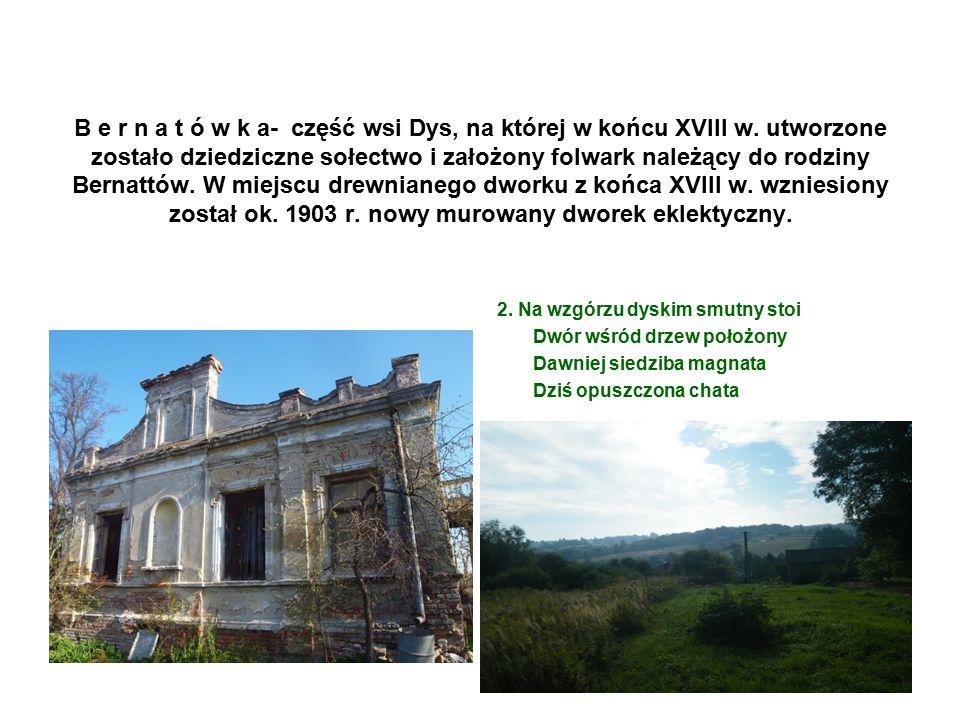B e r n a t ó w k a- część wsi Dys, na której w końcu XVIII w.