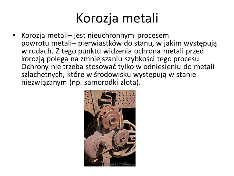 Korozja metali Korozja metali– jest nieuchronnym procesem powrotu metali– pierwiastków do stanu, w jakim występują w rudach.