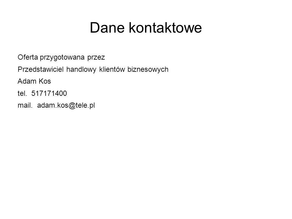 Dane kontaktowe Oferta przygotowana przez Przedstawiciel handlowy klientów biznesowych Adam Kos tel. 517171400 mail. adam.kos@tele.pl