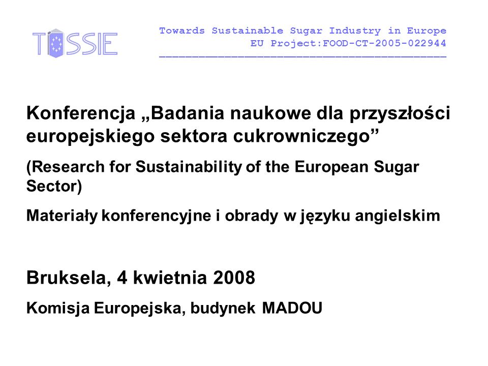 "Konferencja ""Badania naukowe dla przyszłości europejskiego sektora cukrowniczego"" (Research for Sustainability of the European Sugar Sector) Materiały"