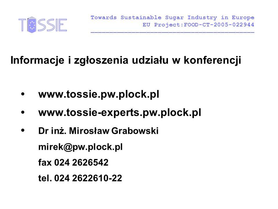 Informacje i zgłoszenia udziału w konferencji www.tossie.pw.plock.pl www.tossie-experts.pw.plock.pl Dr inż. Mirosław Grabowski mirek@pw.plock.pl fax 0