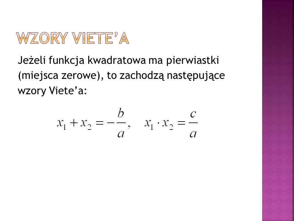 Jeżeli funkcja kwadratowa ma pierwiastki (miejsca zerowe), to zachodzą następujące wzory Viete'a: