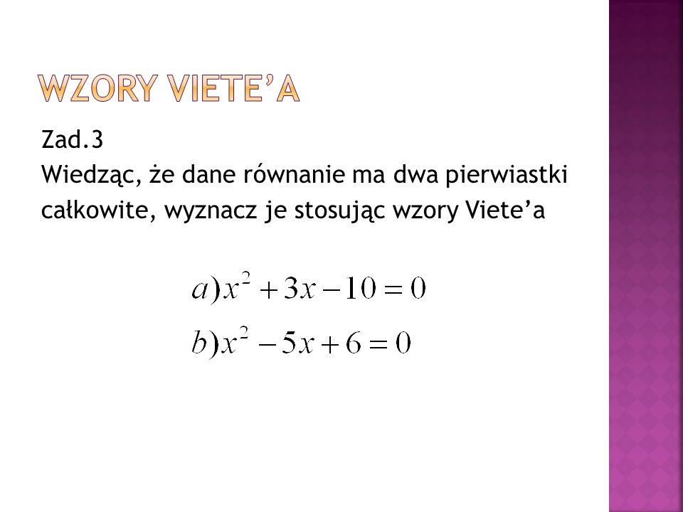 Zad.3 Wiedząc, że dane równanie ma dwa pierwiastki całkowite, wyznacz je stosując wzory Viete'a