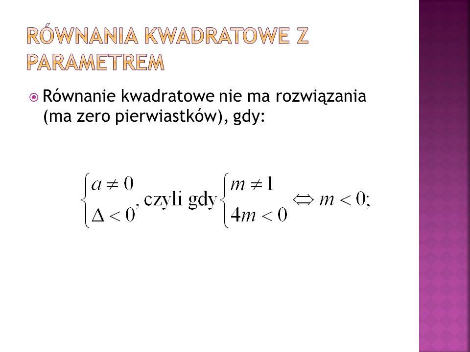  Równanie kwadratowe nie ma rozwiązania (ma zero pierwiastków), gdy: