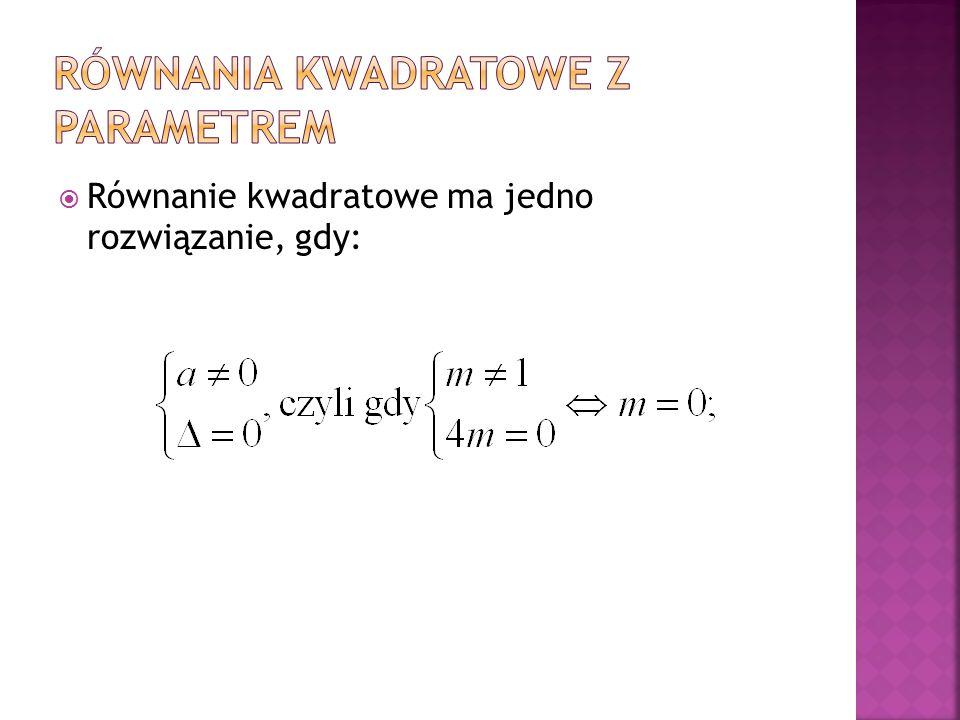  Równanie kwadratowe ma jedno rozwiązanie, gdy: