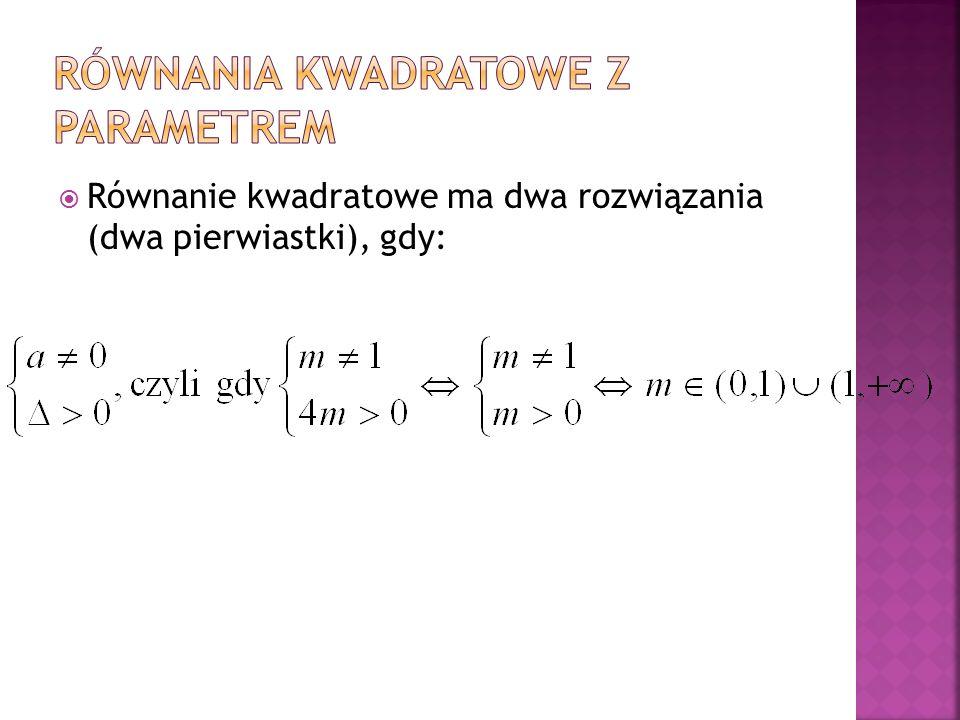  Równanie kwadratowe ma dwa rozwiązania (dwa pierwiastki), gdy: