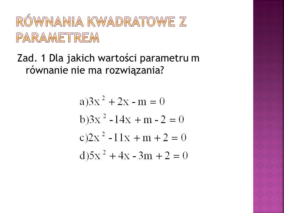 Zad. 1 Dla jakich wartości parametru m równanie nie ma rozwiązania?