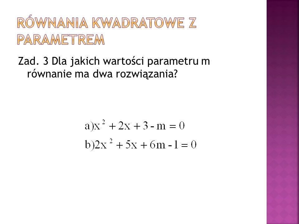 Zad. 3 Dla jakich wartości parametru m równanie ma dwa rozwiązania?