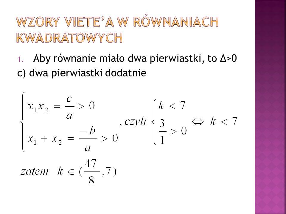 1. Aby równanie miało dwa pierwiastki, to Δ>0 c) dwa pierwiastki dodatnie