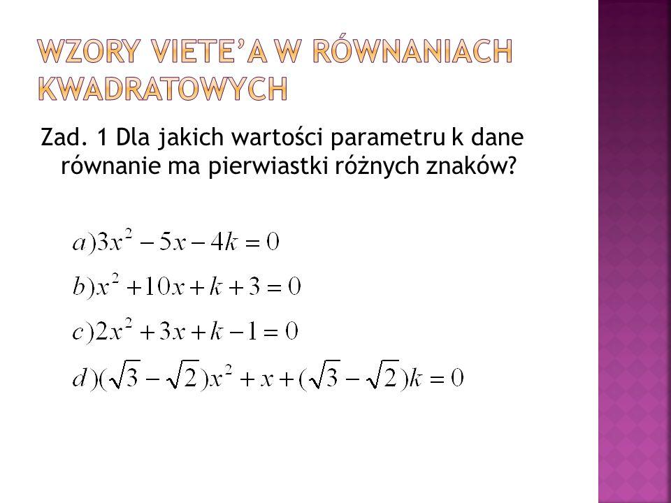 Zad. 1 Dla jakich wartości parametru k dane równanie ma pierwiastki różnych znaków?