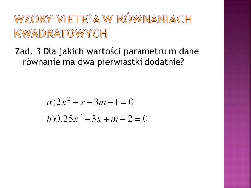 Zad. 3 Dla jakich wartości parametru m dane równanie ma dwa pierwiastki dodatnie?