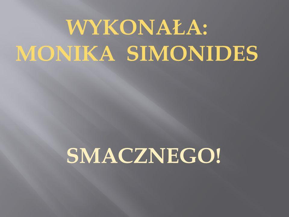SMACZNEGO! WYKONAŁA: MONIKA SIMONIDES