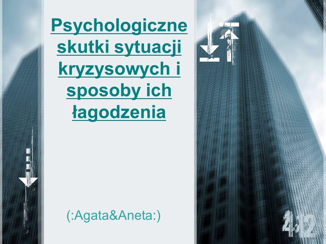 Psychologiczne skutki sytuacji kryzysowych i sposoby ich łagodzenia (:Agata&Aneta:)