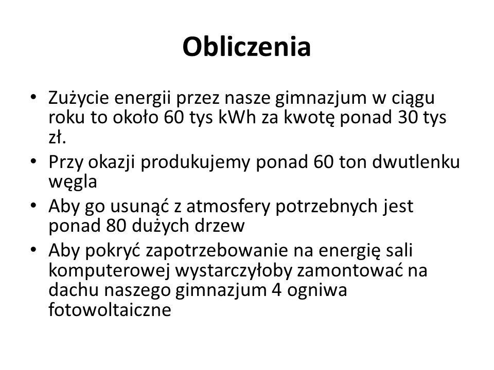 Obliczenia Zużycie energii przez nasze gimnazjum w ciągu roku to około 60 tys kWh za kwotę ponad 30 tys zł.