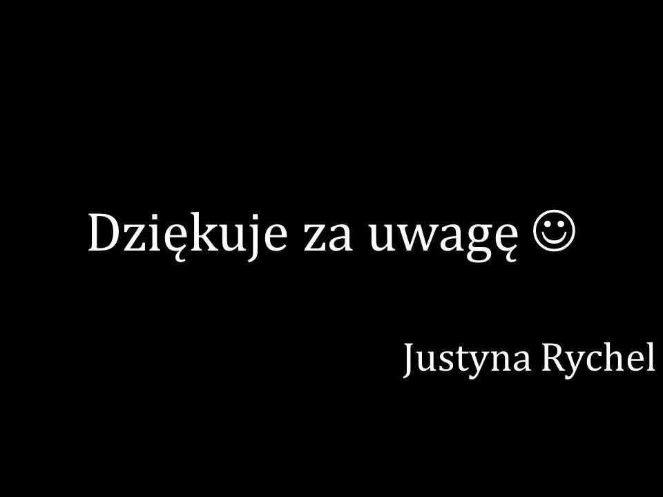 Dziękuje za uwagę Justyna Rychel