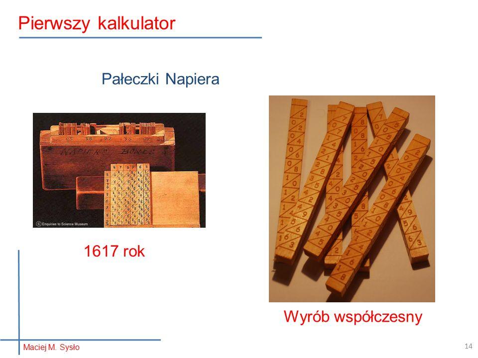 Pałeczki Napiera 1617 rok Wyrób współczesny Maciej M. Sysło Pierwszy kalkulator 14