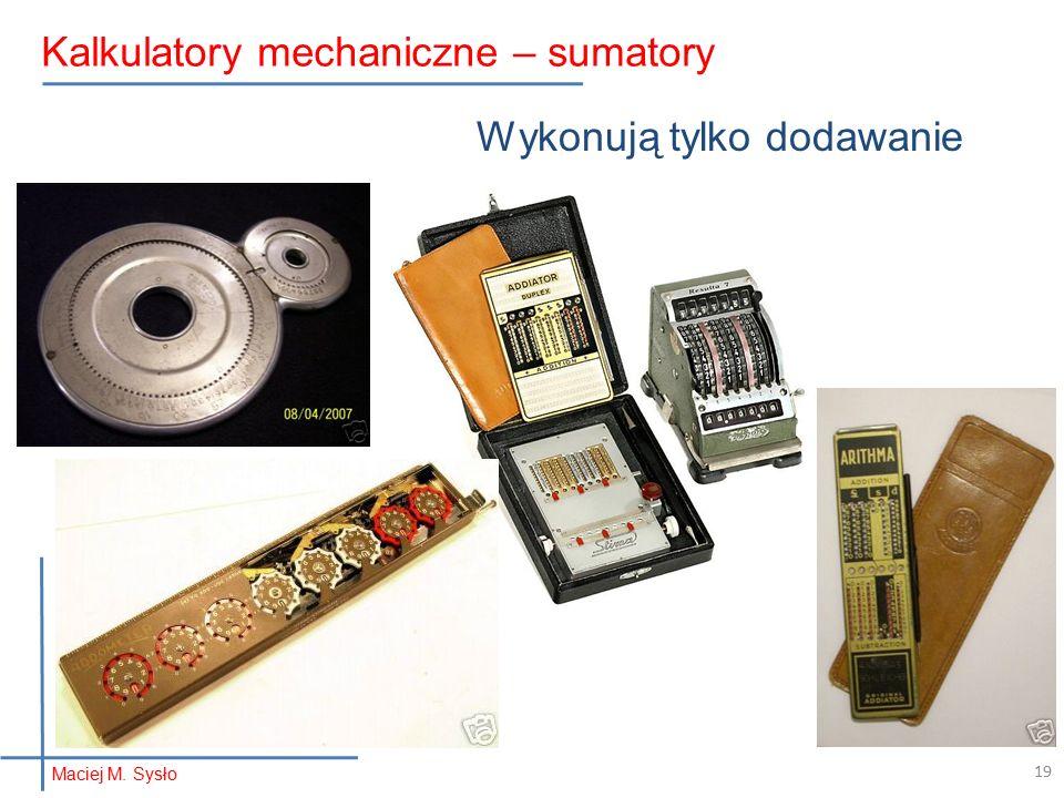 Wykonują tylko dodawanie Maciej M. Sysło Kalkulatory mechaniczne – sumatory 19