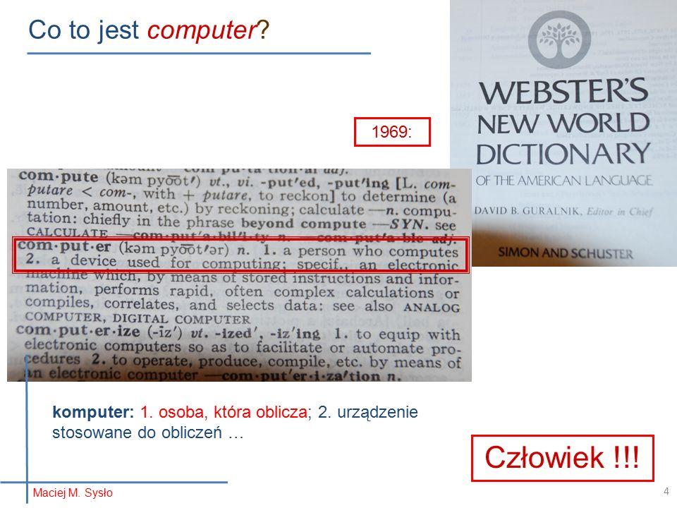 Co to jest computer. 1969: Człowiek !!. komputer: 1.