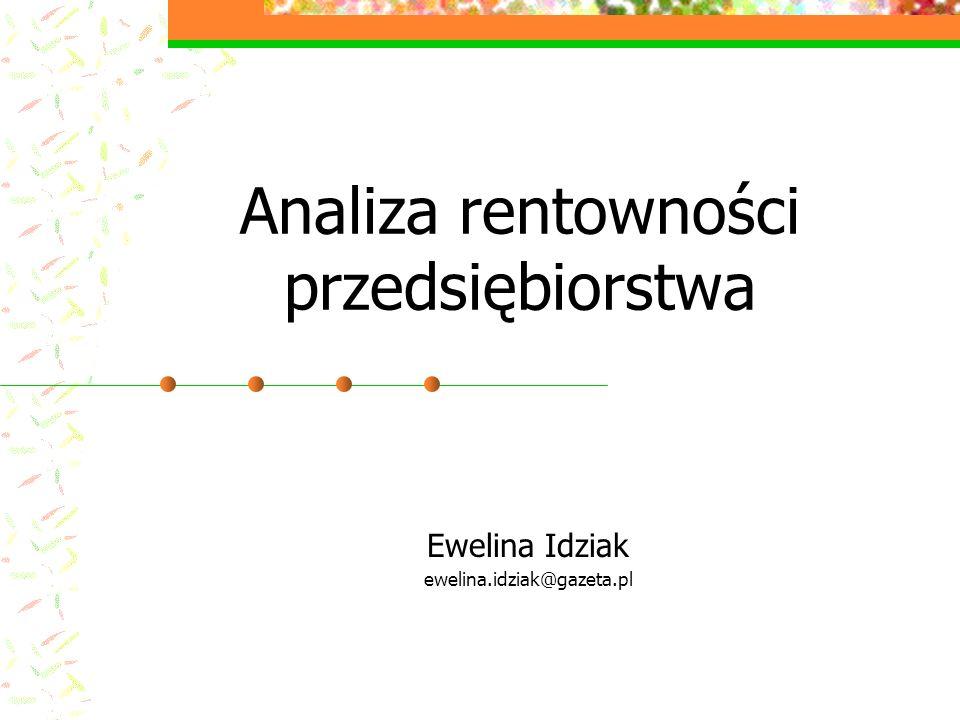 Analiza rentowności przedsiębiorstwa Ewelina Idziak ewelina.idziak@gazeta.pl