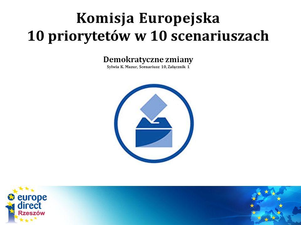 Komisja Europejska 10 priorytetów w 10 scenariuszach Demokratyczne zmiany Sylwia K. Mazur, Scenariusz 10, Załącznik 1