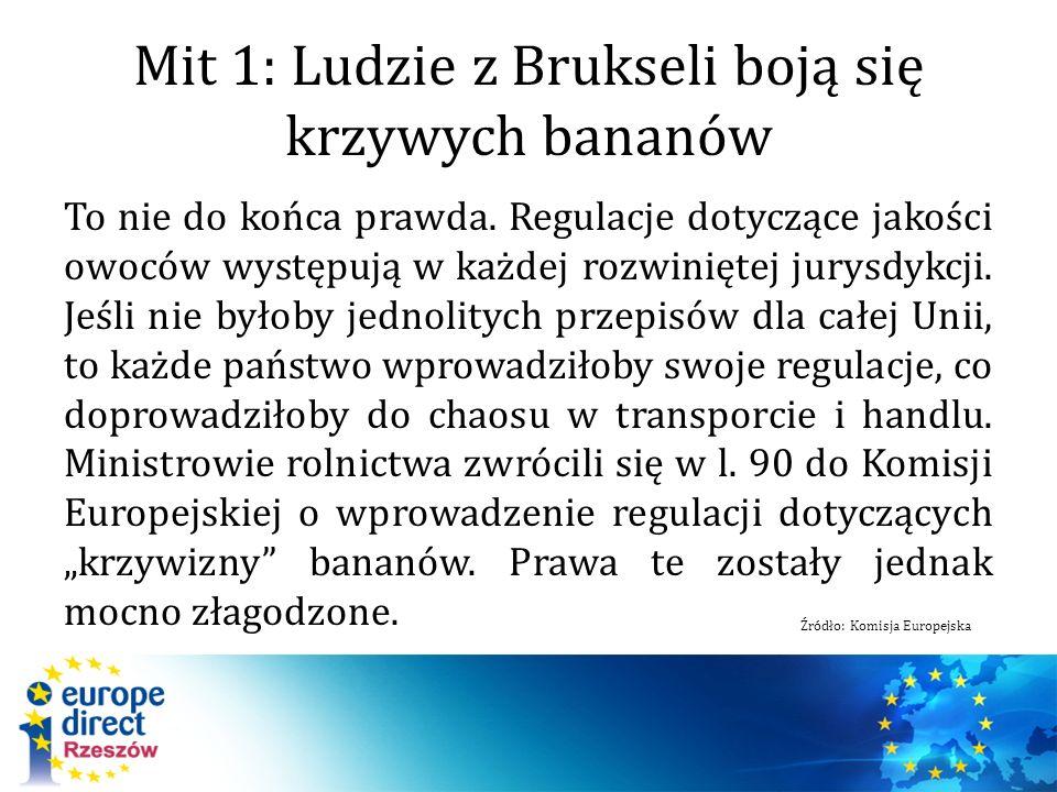 Mit 1: Ludzie z Brukseli boją się krzywych bananów To nie do końca prawda. Regulacje dotyczące jakości owoców występują w każdej rozwiniętej jurysdykc