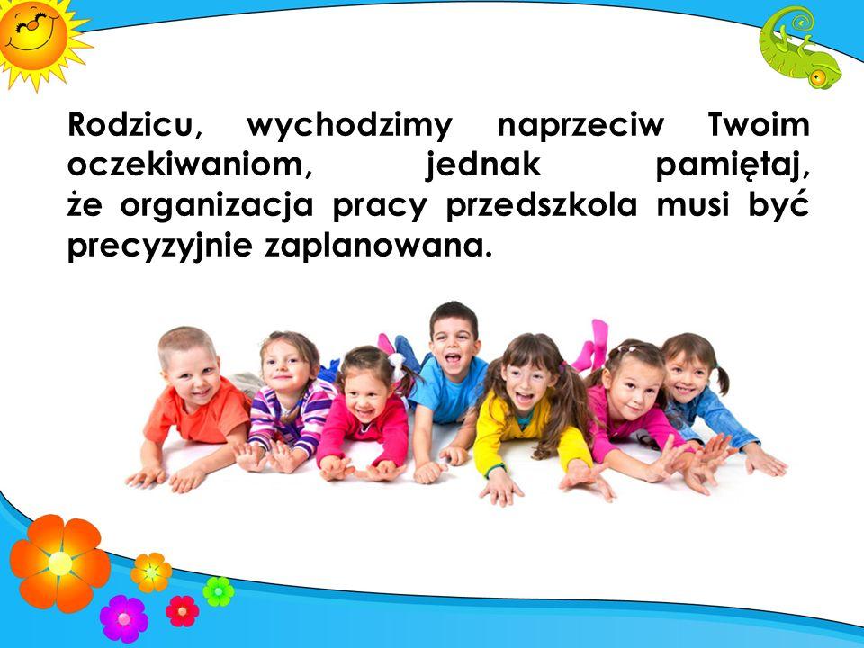 Rodzicu, wychodzimy naprzeciw Twoim oczekiwaniom, jednak pamiętaj, że organizacja pracy przedszkola musi być precyzyjnie zaplanowana.