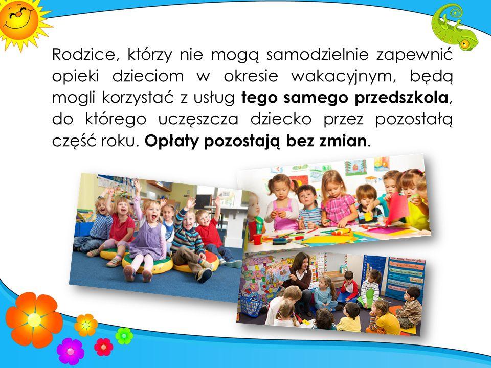 Rodzice, którzy nie mogą samodzielnie zapewnić opieki dzieciom w okresie wakacyjnym, będą mogli korzystać z usług tego samego przedszkola, do którego uczęszcza dziecko przez pozostałą część roku.