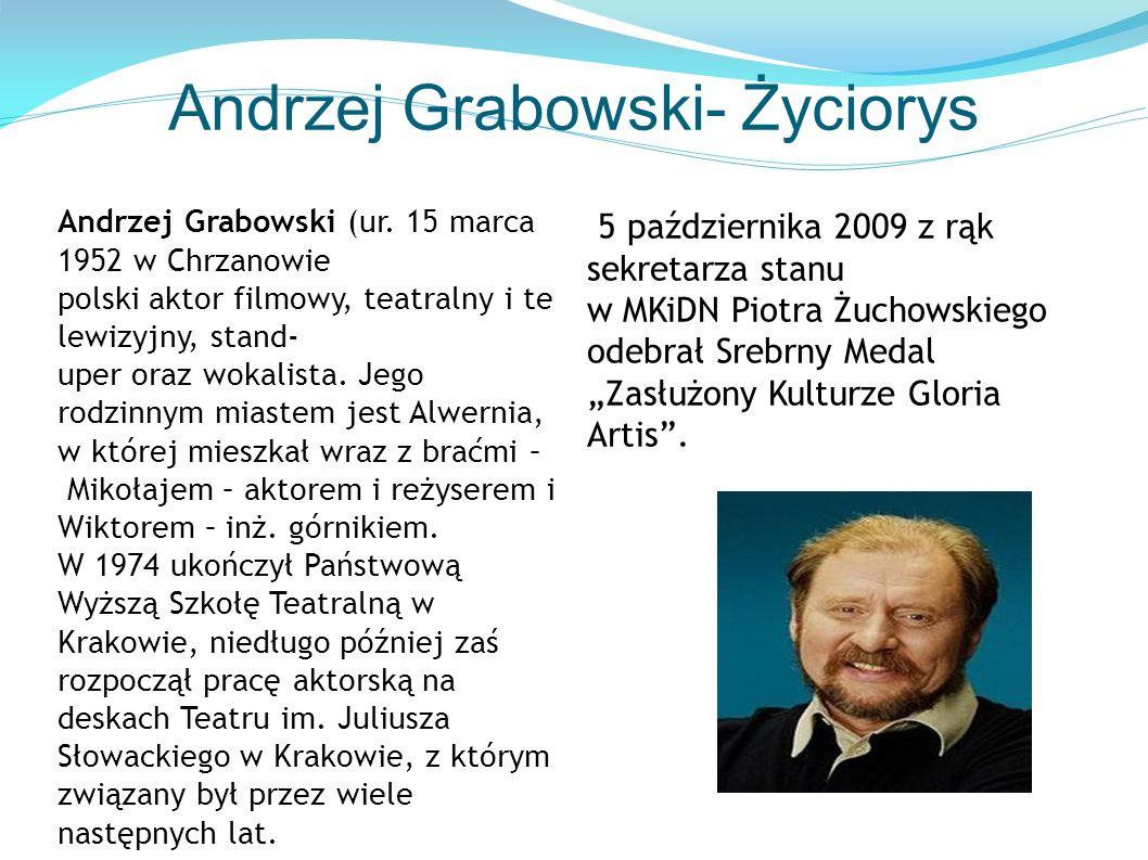 Andrzej Grabowski- Życiorys Andrzej Grabowski (ur. 15 marca 1952 w Chrzanowie polski aktor filmowy, teatralny i te lewizyjny, stand- uper oraz wokalis