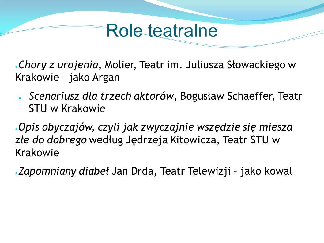 Role teatralne ● Chory z urojenia, Molier, Teatr im. Juliusza Słowackiego w Krakowie – jako Argan ● Scenariusz dla trzech aktorów, Bogusław Schaeffer,