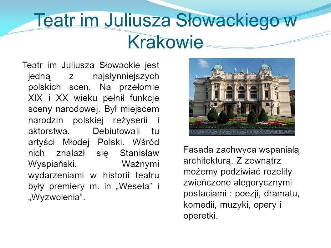Teatr im Juliusza Słowackiego w Krakowie Teatr im Juliusza Słowackie jest jedną z najsłynniejszych polskich scen. Na przełomie XIX i XX wieku pełnił f