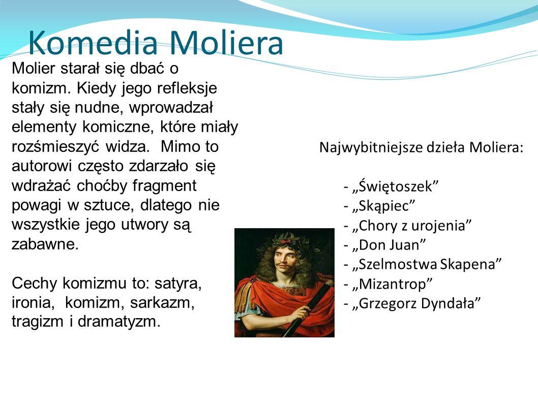 """Komedia Moliera Najwybitniejsze dzieła Moliera: - """"Świętoszek - """"Skąpiec - """"Chory z urojenia - """"Don Juan - """"Szelmostwa Skapena - """"Mizantrop - """"Grzegorz Dyndała Molier starał się dbać o komizm."""