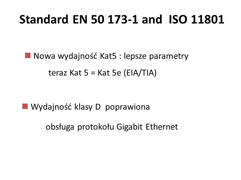 Nowa wydajność Kat5 : lepsze parametry teraz Kat 5 = Kat 5e (EIA/TIA) Wydajność klasy D poprawiona obsługa protokołu Gigabit Ethernet