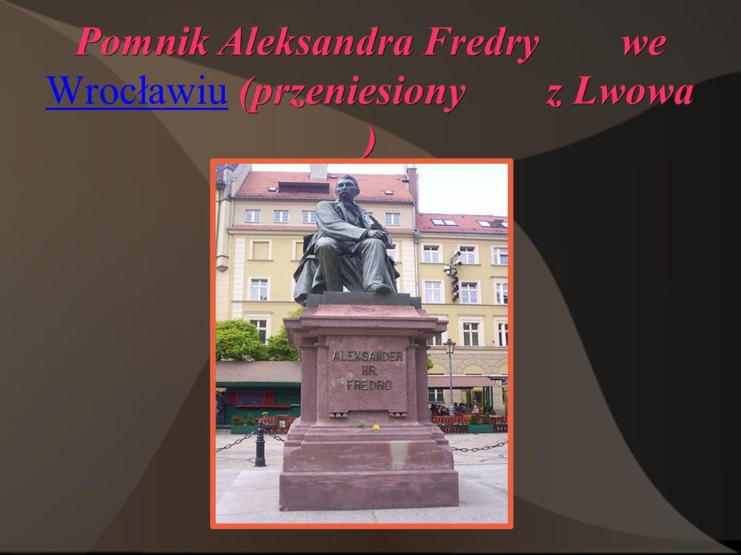 Pomnik Aleksandra Fredry we (przeniesiony z Lwowa ) Pomnik Aleksandra Fredry we Wrocławiu (przeniesiony z Lwowa ) Wrocławiu