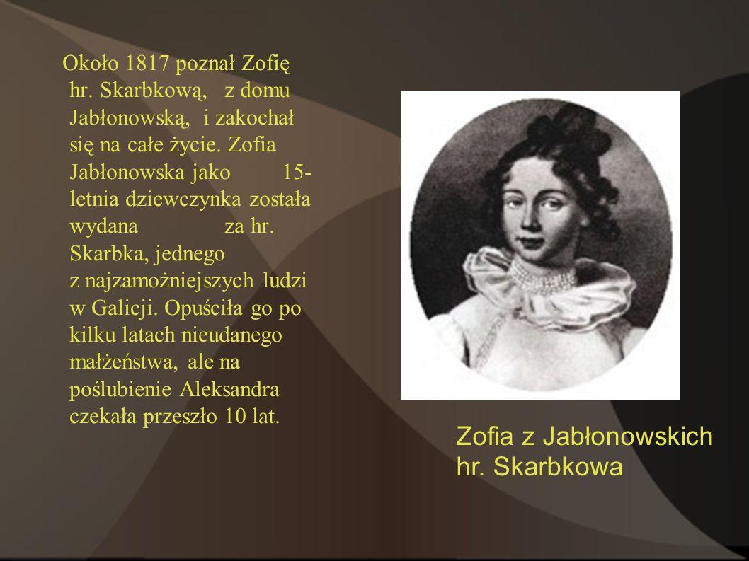 Około 1817 poznał Zofię hr. Skarbkową, z domu Jabłonowską, i zakochał się na całe życie.
