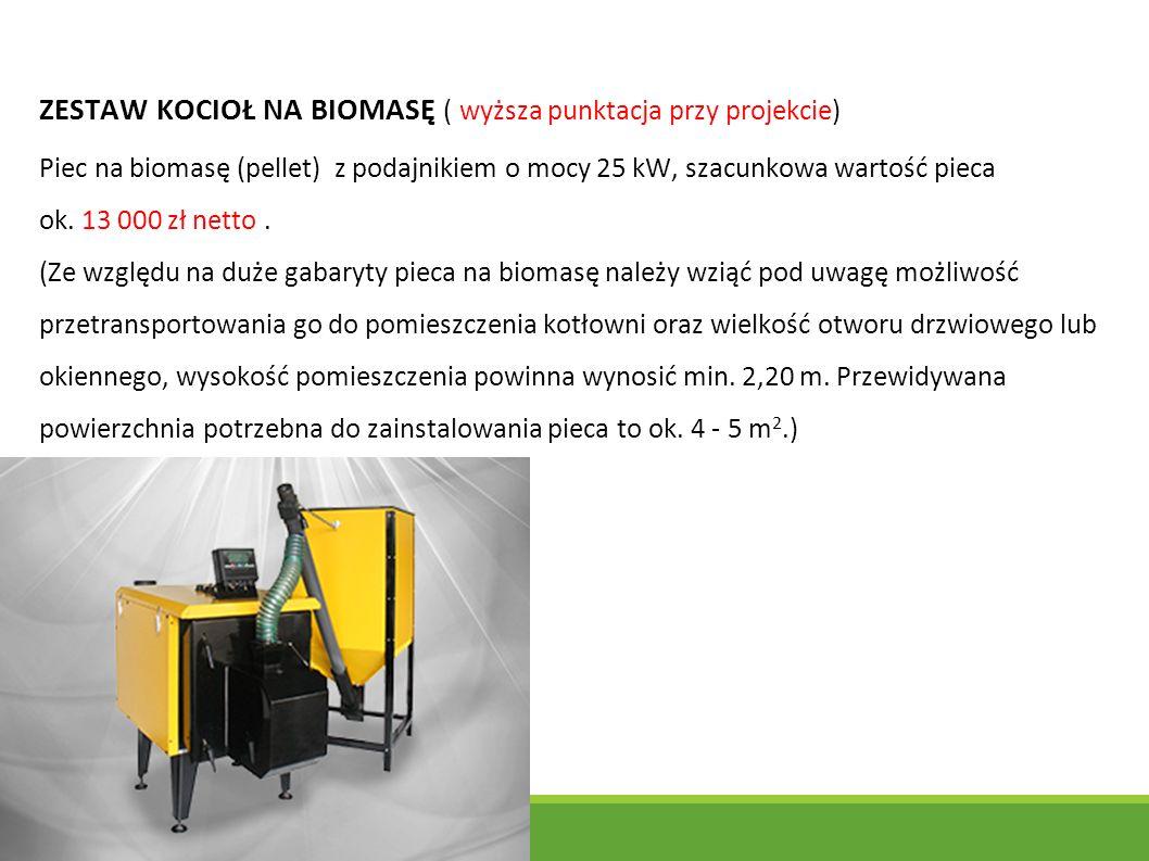 ZESTAW KOCIOŁ NA BIOMASĘ ( wyższa punktacja przy projekcie) Piec na biomasę (pellet) z podajnikiem o mocy 25 kW, szacunkowa wartość pieca ok.