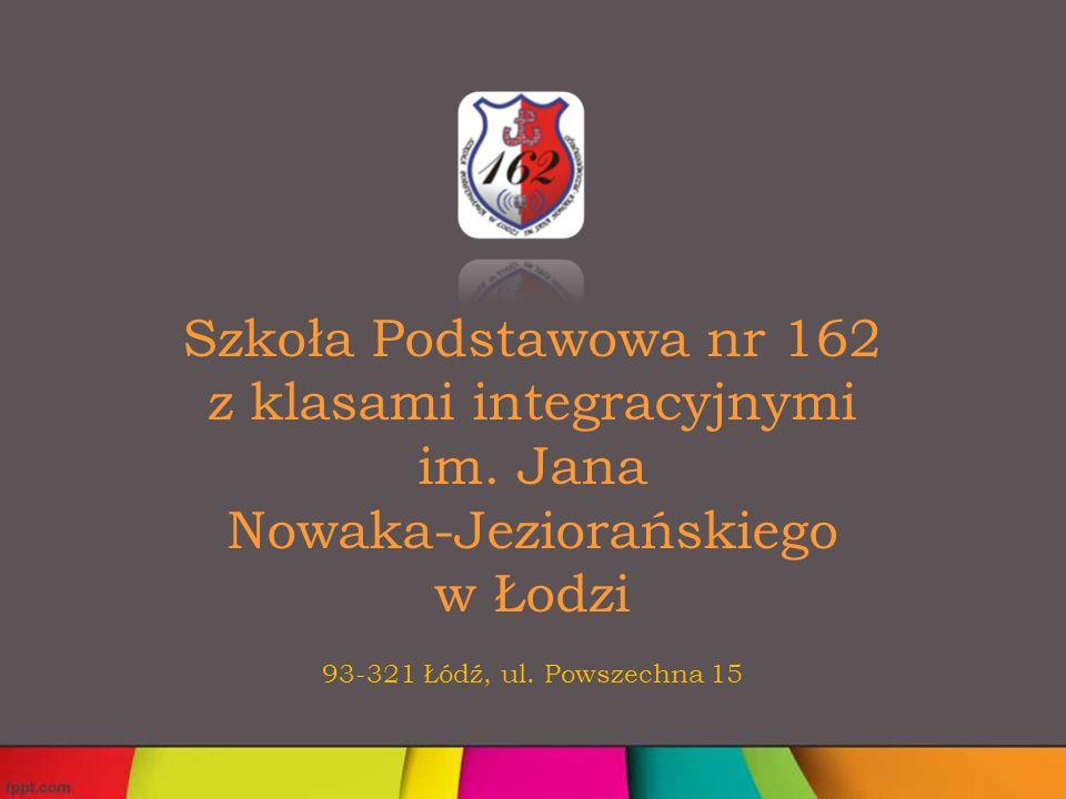 Szkoła Podstawowa nr 162 z klasami integracyjnymi im. Jana Nowaka-Jeziorańskiego w Łodzi 93-321 Łódź, ul. Powszechna 15