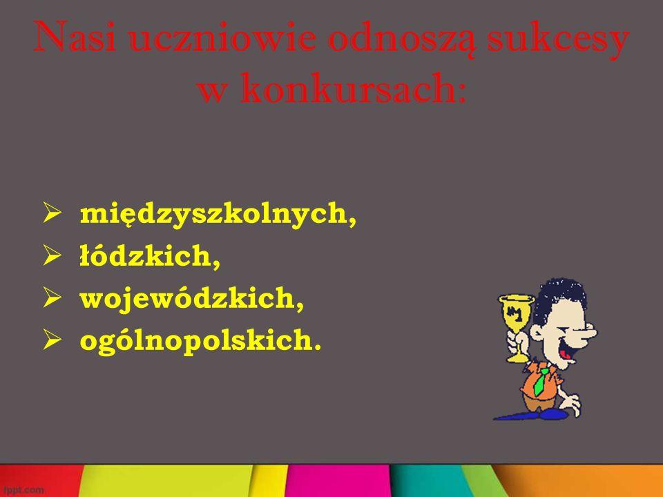  międzyszkolnych,  łódzkich,  wojewódzkich,  ogólnopolskich.