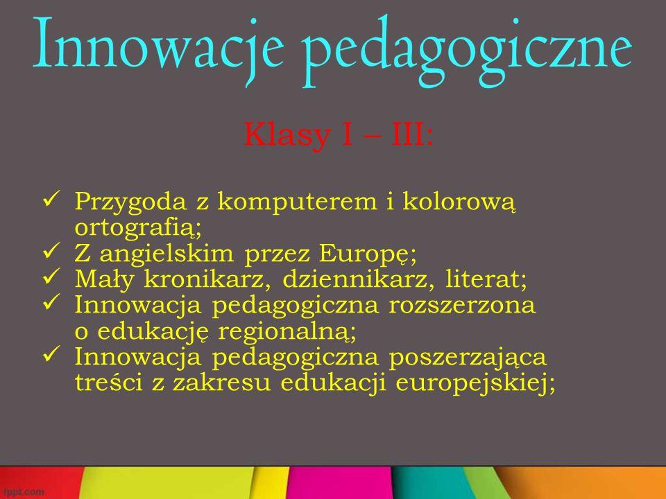 Klasy I – III: Przygoda z komputerem i kolorową ortografią; Z angielskim przez Europę; Mały kronikarz, dziennikarz, literat; Innowacja pedagogiczna rozszerzona o edukację regionalną; Innowacja pedagogiczna poszerzająca treści z zakresu edukacji europejskiej;