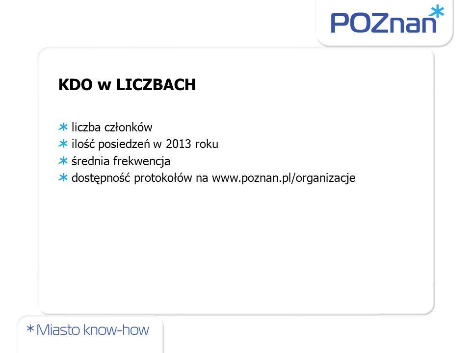 KDO przy Pełnomocniku Prezydenta Miasta Poznania do spraw Osób Niepełnosprawnych liczba członków: 37 członków ilość posiedzeń w 2013 roku: 9 posiedzeń średnia frekwencja: ok.