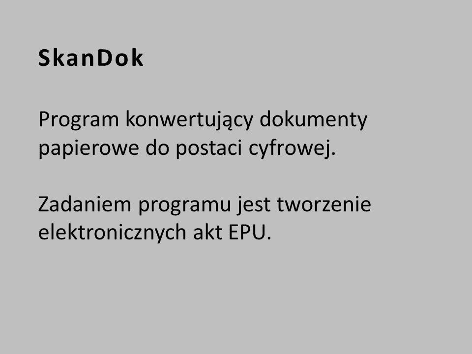 SkanDok Program konwertujący dokumenty papierowe do postaci cyfrowej.